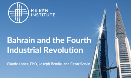 Milken Institute submit reports on Bahrain and Fourth Industrial Revolution