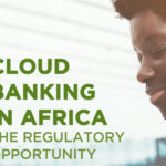 Cloud Banking in Africa: The Regulatory Opportunityby Genesis Analytics and Orange Business Services